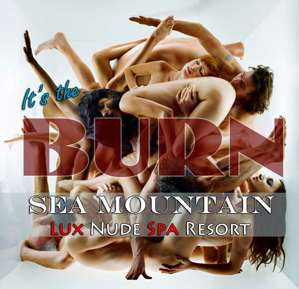 The BURN - Sea Mountain Nude Lifestyles Spa Resorts
